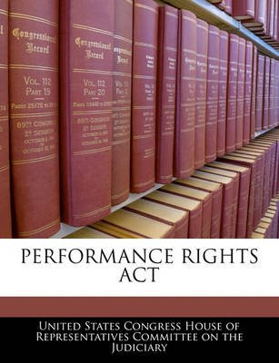 Performance Rights ACT (Paperback): United States Congress House of Represen