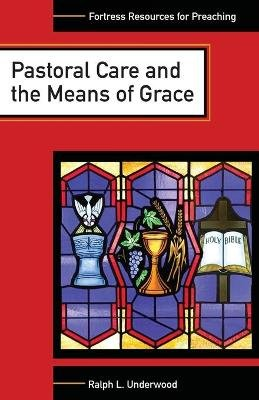 Pastoral Care and the Means of Grace (Paperback): Ralph L. Underwood