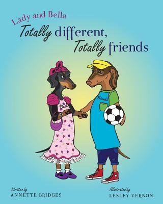 Lady and Bella - Totally Different, Totally Friends (Paperback): Annette Bridges