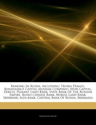 Articles on Banking in Russia, Including - Troika Dialog, Renaissance Capital (Russian Company), Aton Capital, Zerich, Peasant...