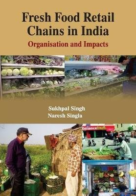 Fresh Food Retail Chains in India - Organisation and Impacts (Paperback): Sukhpal Singh