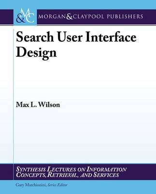Search User Interface Design (Paperback): Max L. Wilson