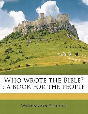 Who Wrote the Bible? - A Book for the People (Paperback): Washington Gladden