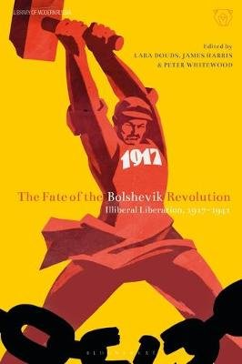 The Fate of the Bolshevik Revolution - Illiberal Liberation, 1917-41 (Paperback): Lara Douds, James Harris, Peter Whitewood