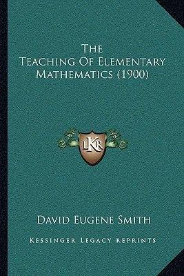 The Teaching of Elementary Mathematics (1900) (Paperback): David Eugene Smith