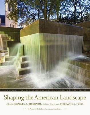 Shaping the American Landscape - New Profiles from the Pioneers of American Landscape Design Project (Hardcover, New): Charles...