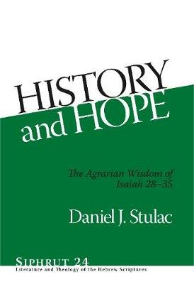 History and Hope - The Agrarian Wisdom of Isaiah 28-35 (Hardcover): Daniel  Stulac