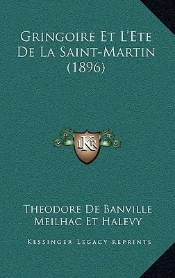 Gringoire Et L'Ete de La Saint-Martin (1896) (English, French, Hardcover): Theodore De Banville, Meilhac Et Halevy