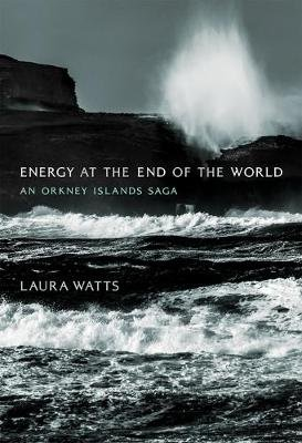 Energy at the End of the World - An Orkney Islands Saga (Hardcover): Laura Watts