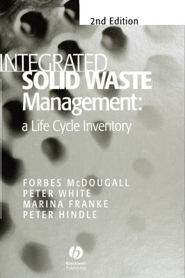Integrated Solid Waste Management - A Life Cycle Inventory (Hardcover, 2nd Edition): Forbes R. McDougall, Peter R. White,...