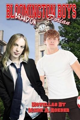 Bloomington Boys - Brandon & Dorian: Two Novellas (Paperback): Mark A. Roeder