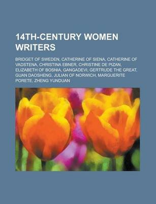 14th-Century Women Writers - Christine de Pizan, Catherine of Siena, Julian of Norwich, Bridget of Sweden, Gertrude the Great,...