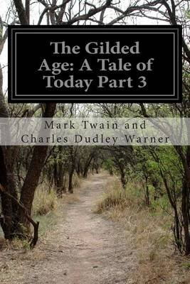 The Gilded Age - A Tale of Today Part 3 (Paperback): Mark Twain and Charles Dudley Warner