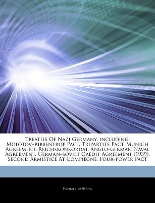 "Articles on Treaties of Nazi Germany, Including - Molotov ""Ribbentrop Pact, Tripartite Pact, Munich Agreement, Reichskonkordat,..."