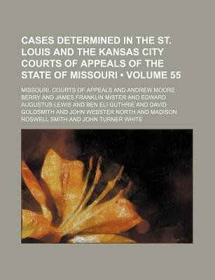 Cases Determined in the St. Louis and the Kansas City Courts of Appeals of the State of Missouri (Volume 55 ) (Paperback):...