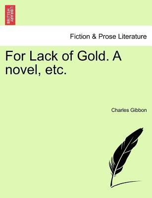 For Lack of Gold. a Novel, Etc. (Paperback): Charles Gibbon