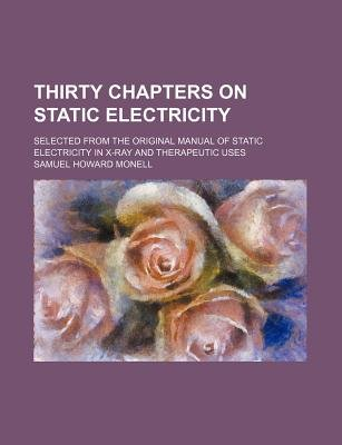 Thirty Chapters on Static Electricity; Selected from the Original Manual of Static Electricity in X-Ray and Therapeutic Uses...