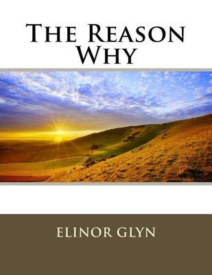 The Reason Why (Paperback): Elinor Glyn