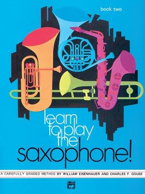 Learn to Play Saxophone, Bk 2 - A Carefully Graded Method That Develops Well-Rounded Musicianship (Paperback): William...