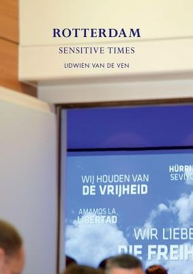 Lidwien Van De Ven - Rotterdam - Sensitive Times (Hardcover): Lidwien van de Ven, Martha Rosler, Monika Szewczyk