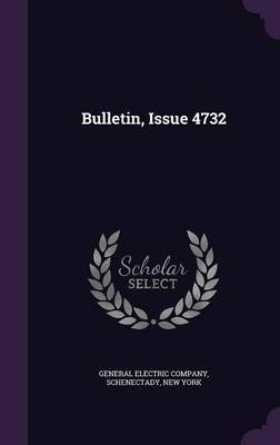Bulletin, Issue 4732 (Hardcover): Schenectady N General Electric Company