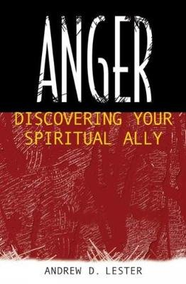 Anger - Discovering Your Spiritual Ally (Paperback): Andrew D. Lester
