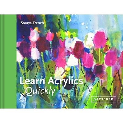 Learn Acrylics Quickly (Hardcover): Soraya French