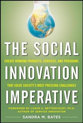 The Social Innovation Imperative: Create Winning Products, Services, and Programs That Solve Society's Most Pressing...