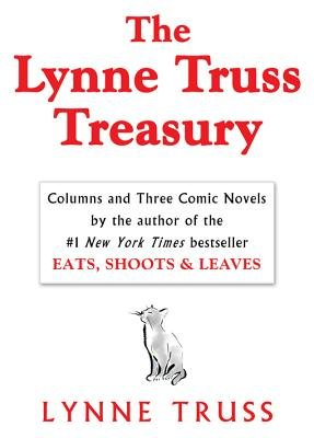 The Lynne Truss Treasury - Columns and Three Comic Novels (Electronic book text): Lynee Truss