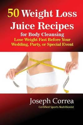 50 Weight Loss Juices - Look Thinner in 10 Days or Less! (Paperback): Joseph Correa