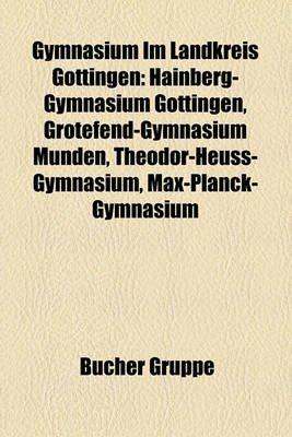 Gymnasium Im Landkreis Gottingen - Hainberg-Gymnasium Gottingen, Grotefend-Gymnasium Munden, Theodor-Heuss-Gymnasium,...