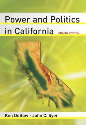 Power and Politics in California (Paperback, 8th Revised edition): John C Syer, Ken Debow