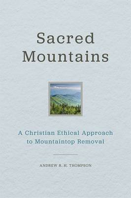Sacred Mountains - A Christian Ethical Approach to Mountaintop Removal (Hardcover): R.H. Thompson
