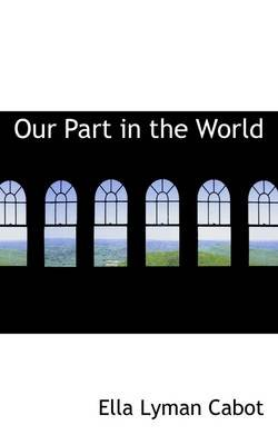 Our Part in the World (Hardcover): Ella Lyman Cabot