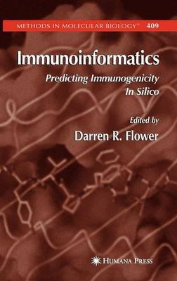 Immunoinformatics - Predicting Immunogenicity in Silico (Hardcover): Darren R. Flower