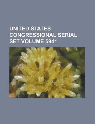 United States Congressional Serial Set Volume 5941 (Paperback): Us Government, Anonymous