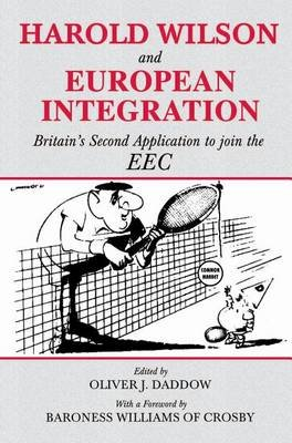 Harold Wilson and European Integration - Britain's Second Application to Join the EEC (Electronic book text): Oliver J....