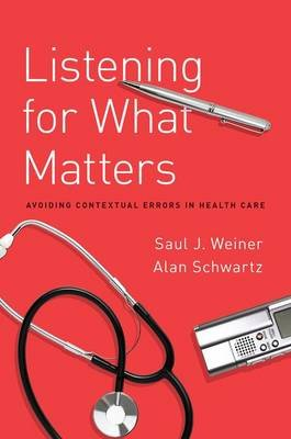 Listening for What Matters - Avoiding Contextual Errors in Health Care (Paperback): Saul Weiner, Alan Schwartz