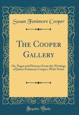 The Cooper Gallery - Or, Pages and Pictures from the Writings of James Fenimore Cooper, with Notes (Classic Reprint)...