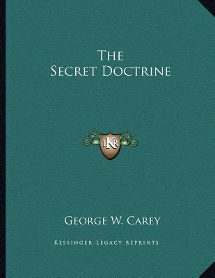 The Secret Doctrine (Paperback): George W. Carey