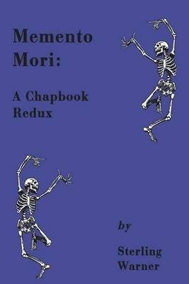 Memento Mori - A Chapbook Redux (Paperback): Sterling Warner
