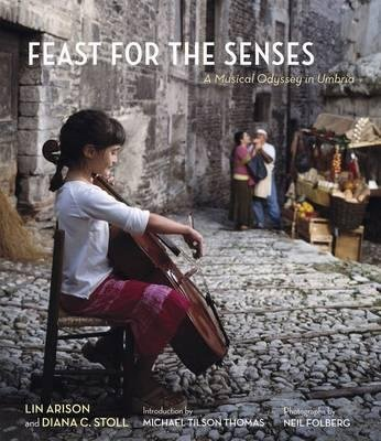 Feast for the Senses - A Musical Odyssey in Umbria (Hardcover): Lin Arison, Diana Stoll