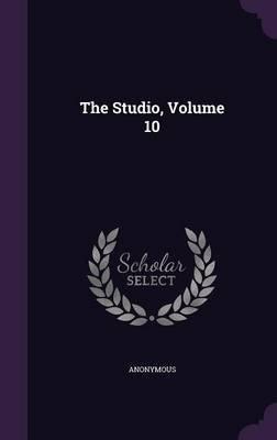 The Studio, Volume 10 (Hardcover): Anonymous