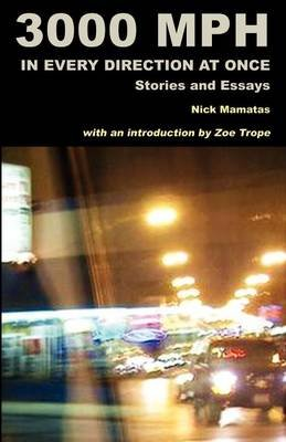 3000 MPH in Every Direction at Once - Stories and Essays (Paperback): Nick Mamatas
