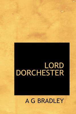 Lord Dorchester (Hardcover): A. G. Bradley