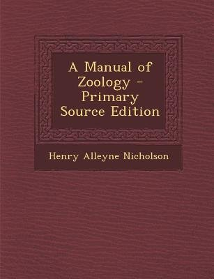 A Manual of Zoology (Paperback, Primary Source): Henry Alleyne Nicholson