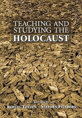 Teaching and Studying the Holocaust (Paperback, Annotated edition): Samuel Totten, Stephen Feinberg