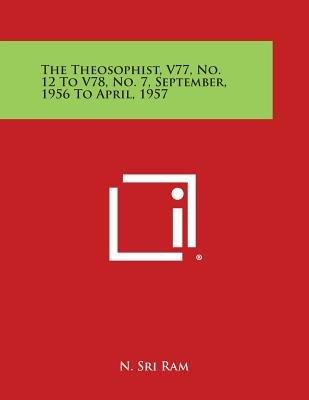 The Theosophist, V77, No. 12 to V78, No. 7, September, 1956 to April, 1957 (Paperback): N.Sri Ram