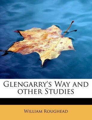 Glengarry's Way and Other Studies (Paperback): William Roughead