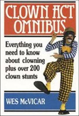 Clown Act Omnibus - Everything You Need to Know About Clowning Plus Over 200 Clown Stunts (Paperback, 2nd Revised edition): Wes...